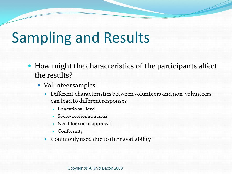 Sampling and Results How might the characteristics of the participants affect the results.
