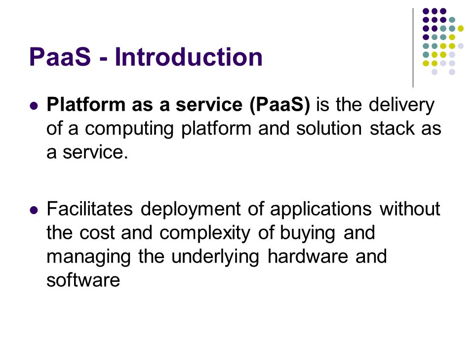 PaaS - Introduction Platform as a service (PaaS) is the delivery of a computing platform and solution stack as a service.