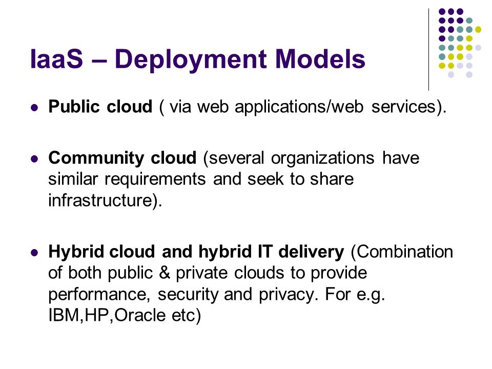 IaaS – Deployment Models Public cloud ( via web applications/web services).