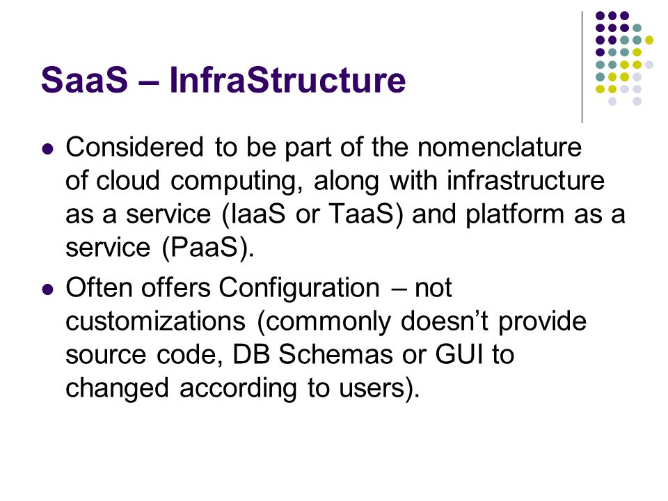 SaaS – InfraStructure Considered to be part of the nomenclature of cloud computing, along with infrastructure as a service (IaaS or TaaS) and platform as a service (PaaS).