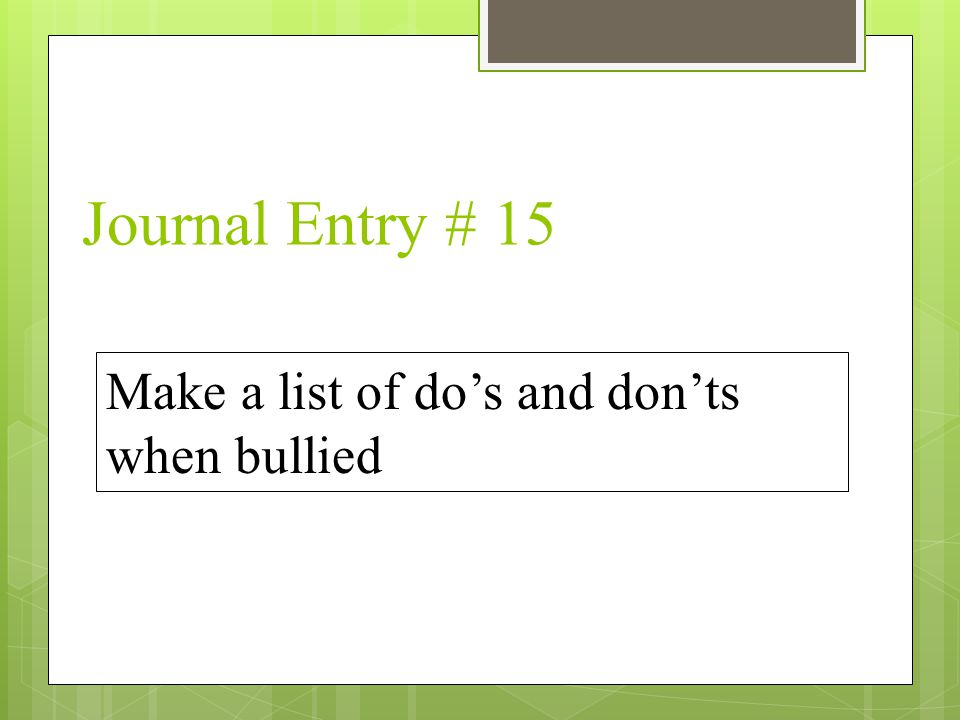 Journal Entry # 15 Make a list of do's and don'ts when bullied