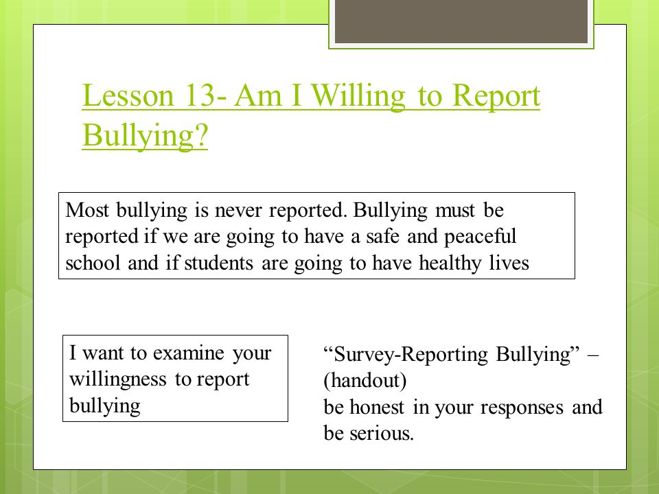 Lesson 13- Am I Willing to Report Bullying. Most bullying is never reported.