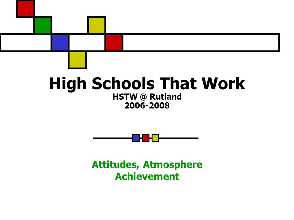 High Schools That Work Rutland Attitudes, Atmosphere Achievement