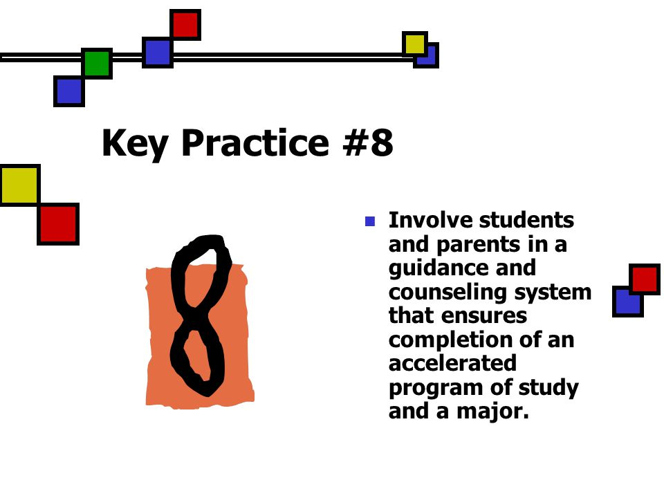 Key Practice #8 Involve students and parents in a guidance and counseling system that ensures completion of an accelerated program of study and a major.
