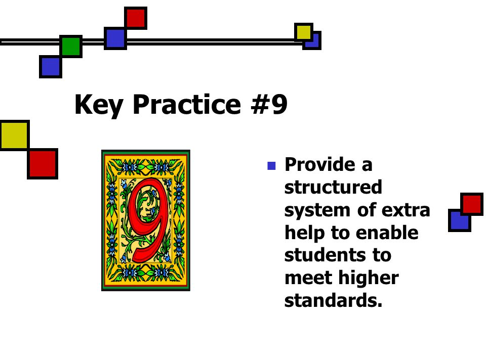 Key Practice #9 Provide a structured system of extra help to enable students to meet higher standards.