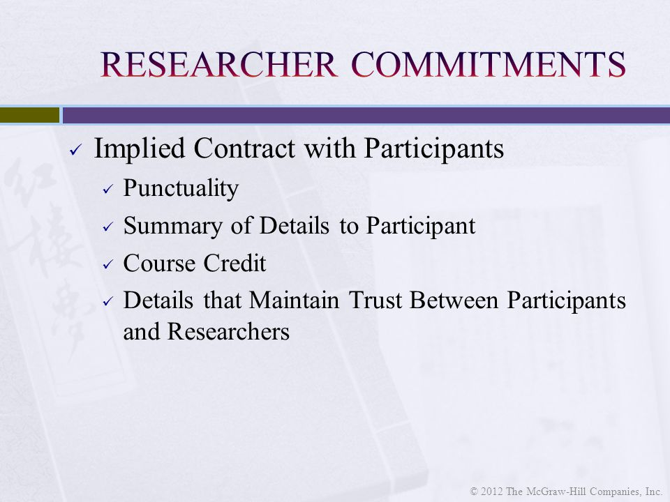 Implied Contract with Participants Punctuality Summary of Details to Participant Course Credit Details that Maintain Trust Between Participants and Researchers © 2012 The McGraw-Hill Companies, Inc.