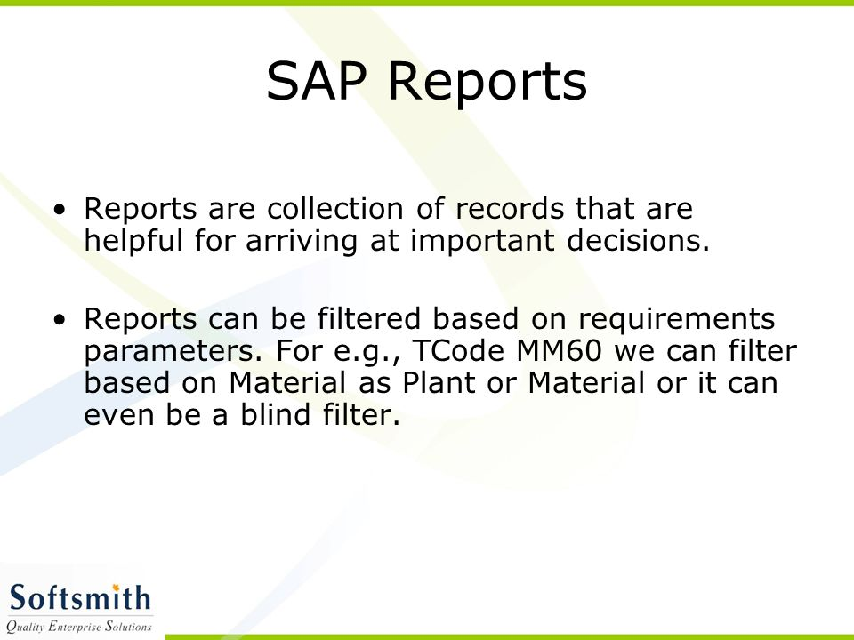 SAP Reports Reports are collection of records that are helpful for arriving at important decisions.