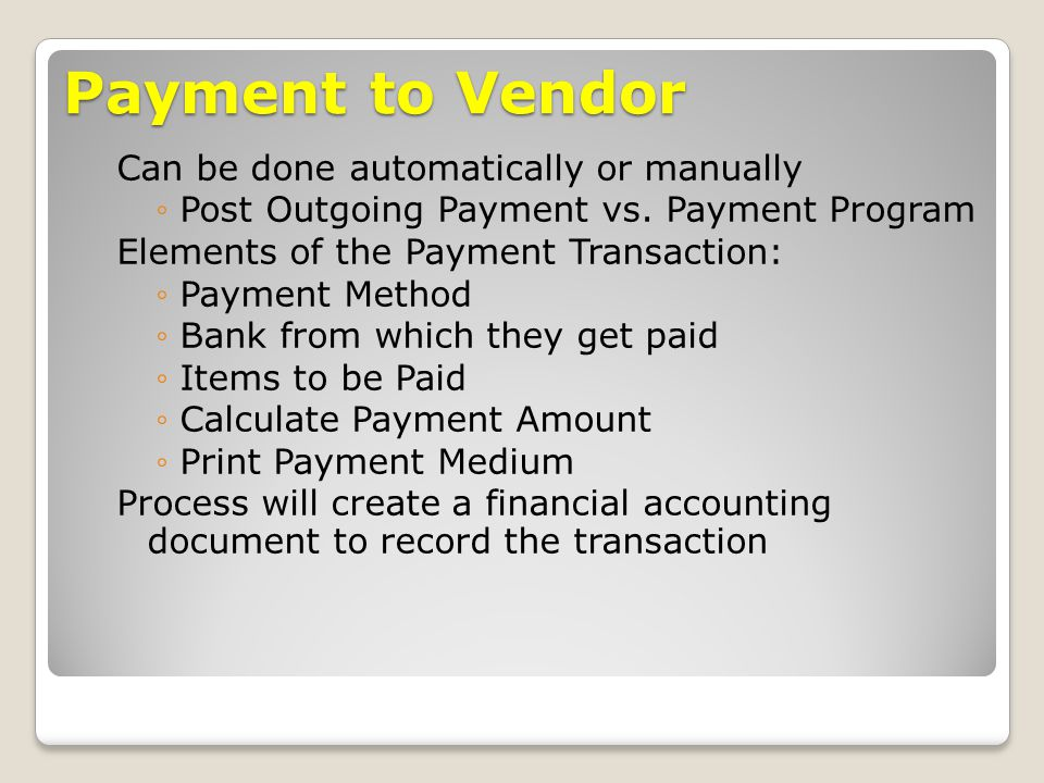 Payment to Vendor Can be done automatically or manually ◦Post Outgoing Payment vs.