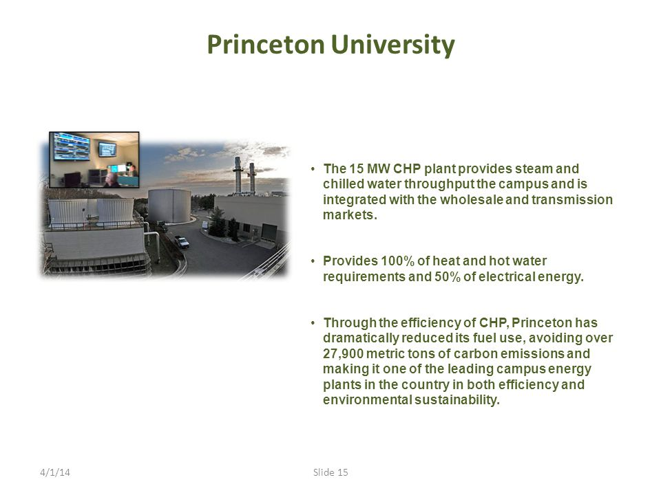 Princeton University The 15 MW CHP plant provides steam and chilled water throughput the campus and is integrated with the wholesale and transmission markets.