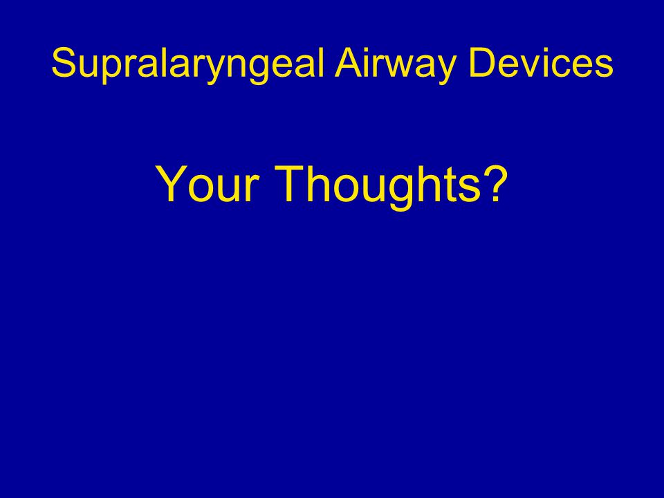 Supralaryngeal Airway Devices Your Thoughts