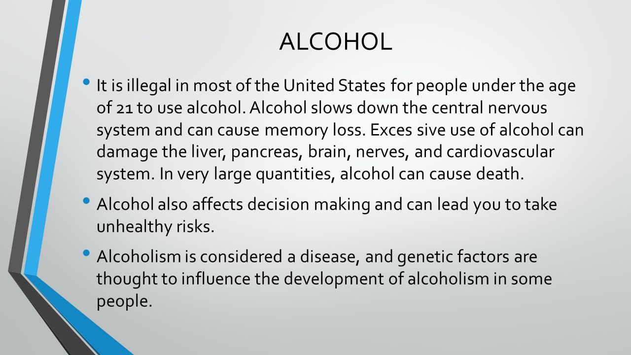 ALCOHOL It is illegal in most of the United States for people under the age of 21 to use alcohol.