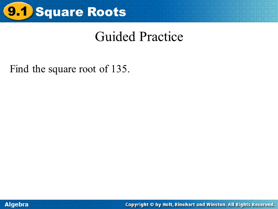 Algebra 9.1 Square Roots Guided Practice Find the square root of 135.