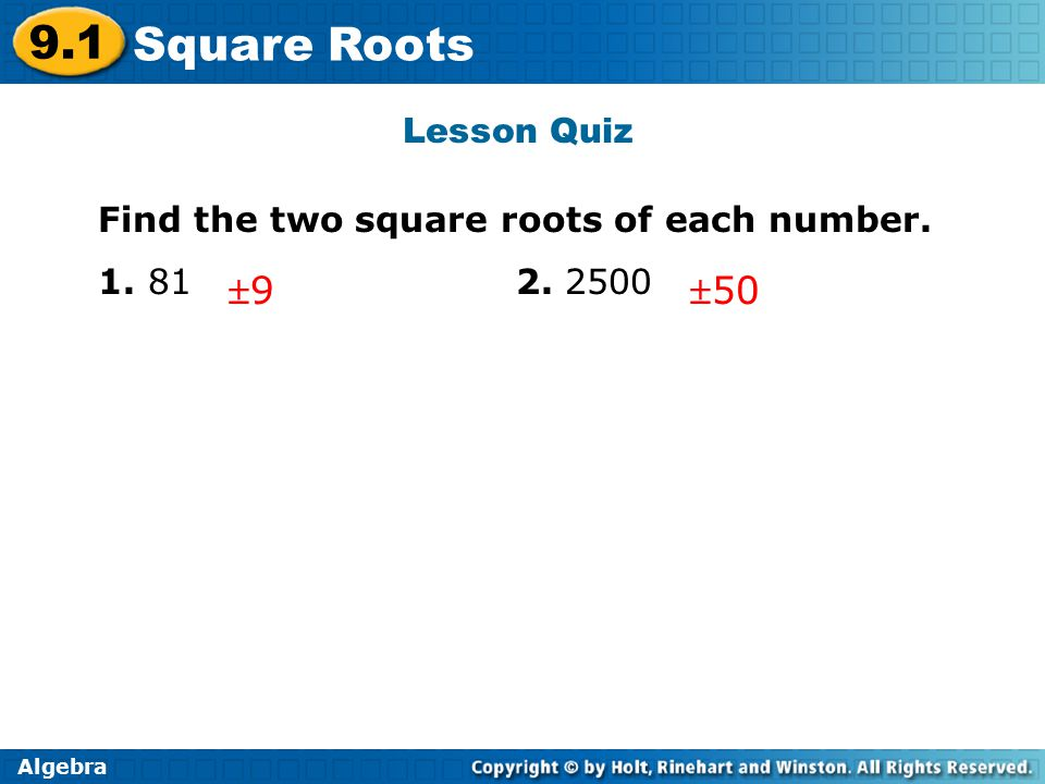 Algebra 9.1 Square Roots Lesson Quiz Find the two square roots of each number.