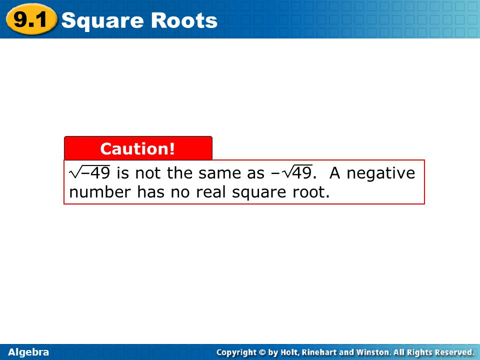 Algebra 9.1 Square Roots –49 is not the same as – 49.