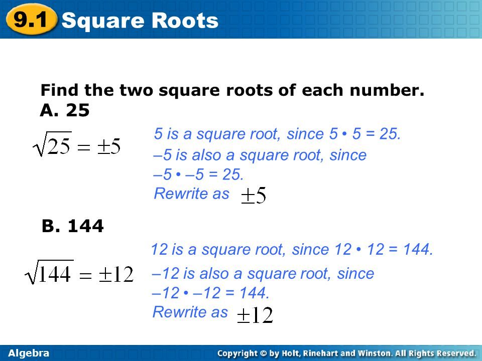 Algebra 9.1 Square Roots A is a square root, since 5 5 = 25.