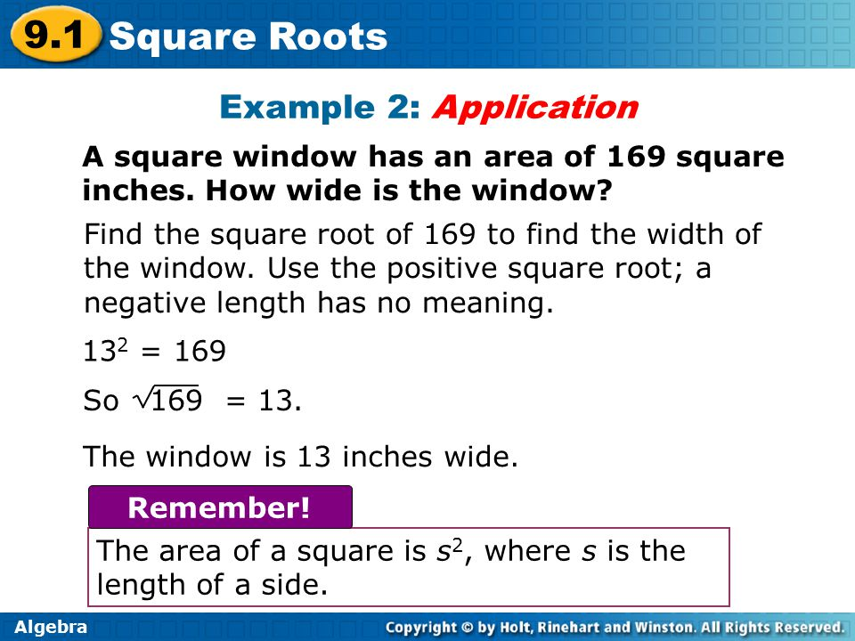 Algebra 9.1 Square Roots 13 2 = 169 The window is 13 inches wide.