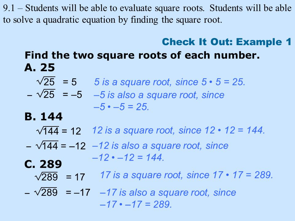 9.1 – Students will be able to evaluate square roots.Students will be able to solve a quadratic equation by finding the square root.