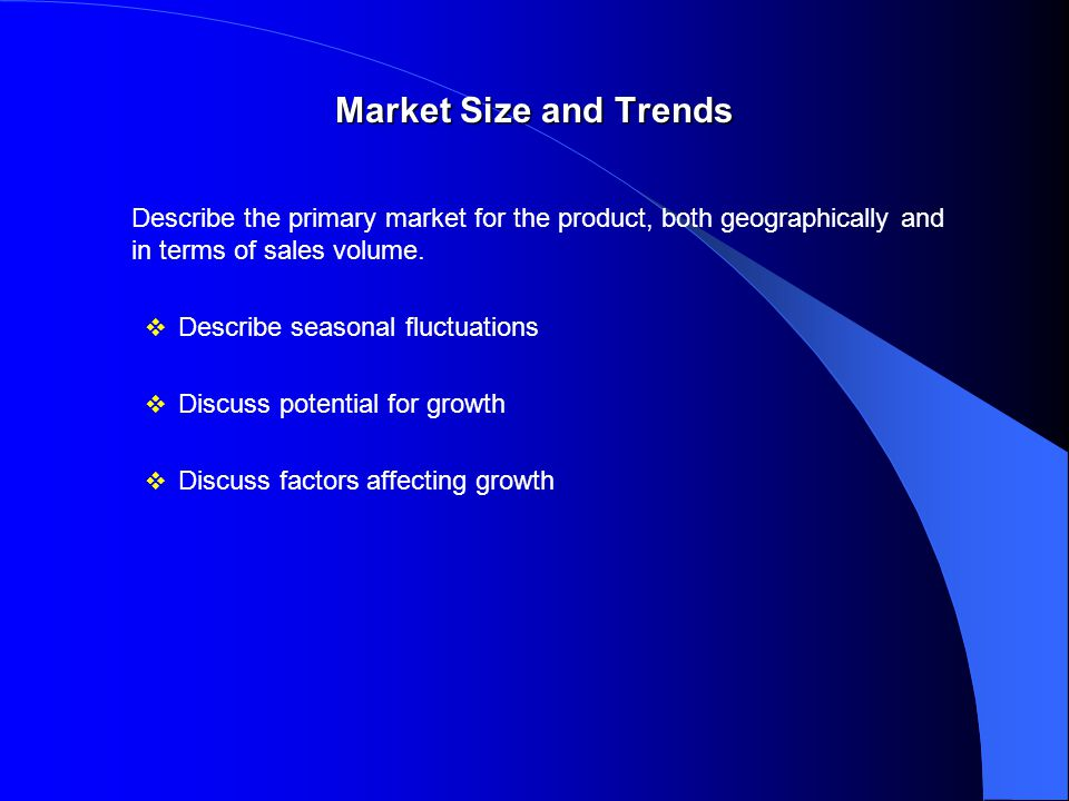Market Size and Trends Describe the primary market for the product, both geographically and in terms of sales volume.