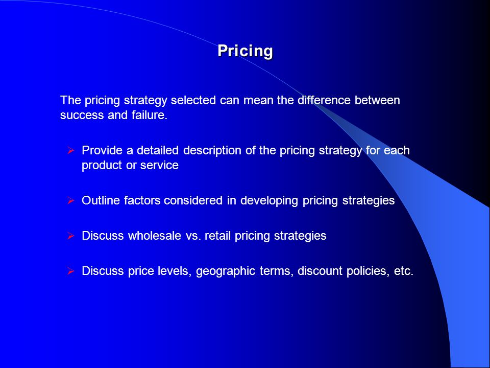 Pricing The pricing strategy selected can mean the difference between success and failure.