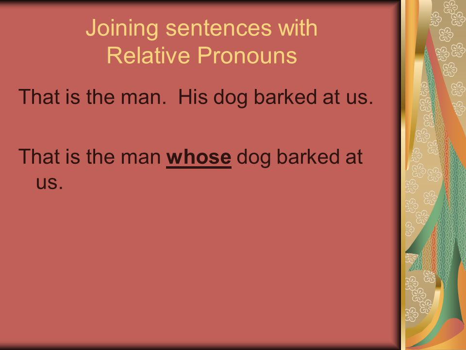 Joining sentences with Relative Pronouns That is the man.