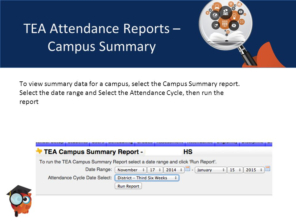 TEA Attendance Reports – Campus Summary To view summary data for a campus, select the Campus Summary report.