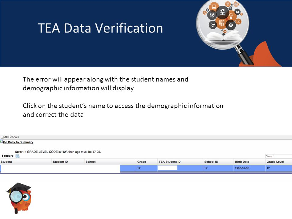 TEA Data Verification The error will appear along with the student names and demographic information will display Click on the student's name to access the demographic information and correct the data