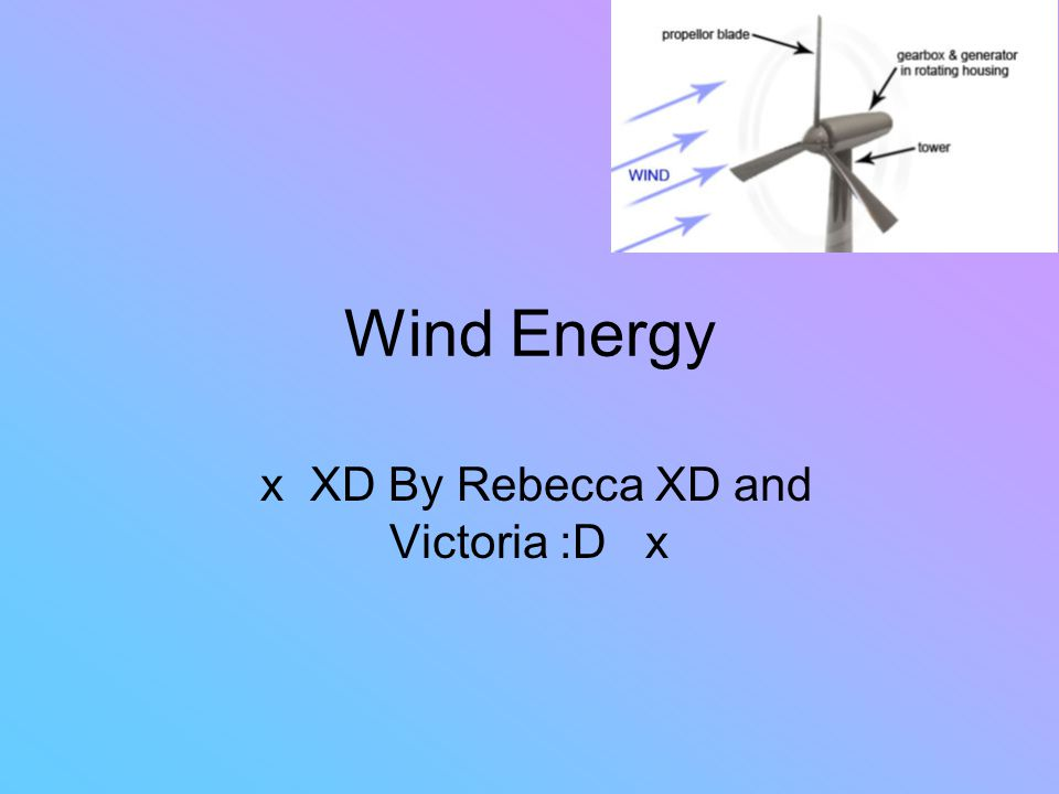 Wind Energy x XD By Rebecca XD and Victoria :D x