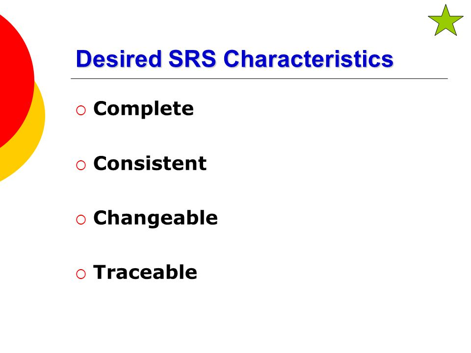 Desired SRS Characteristics  Complete  Consistent  Changeable  Traceable