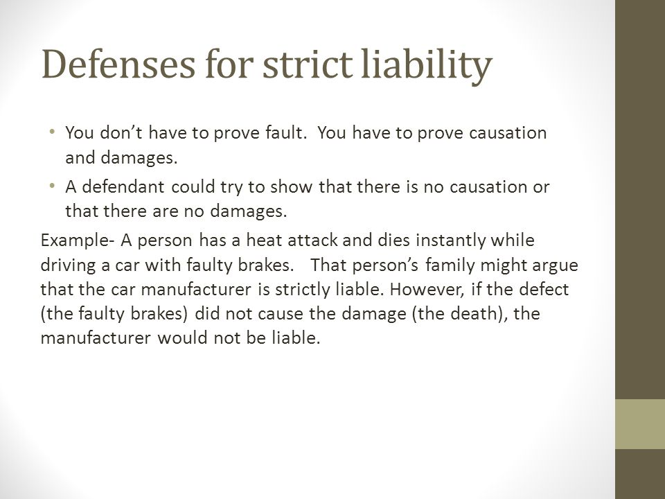 Defenses for strict liability You don't have to prove fault.