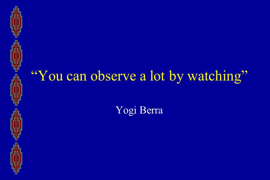 You can observe a lot by watching Yogi Berra