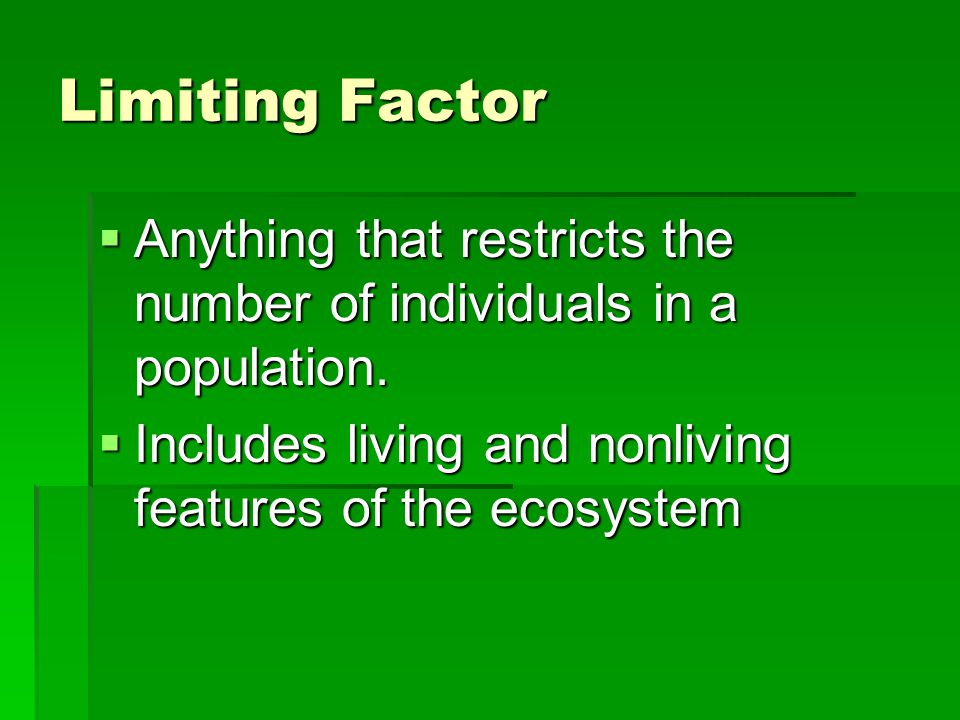 Limiting Factor  Anything that restricts the number of individuals in a population.