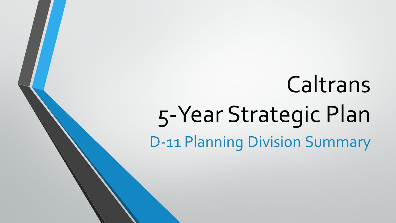 Caltrans 5-Year Strategic Plan D-11 Planning Division Summary