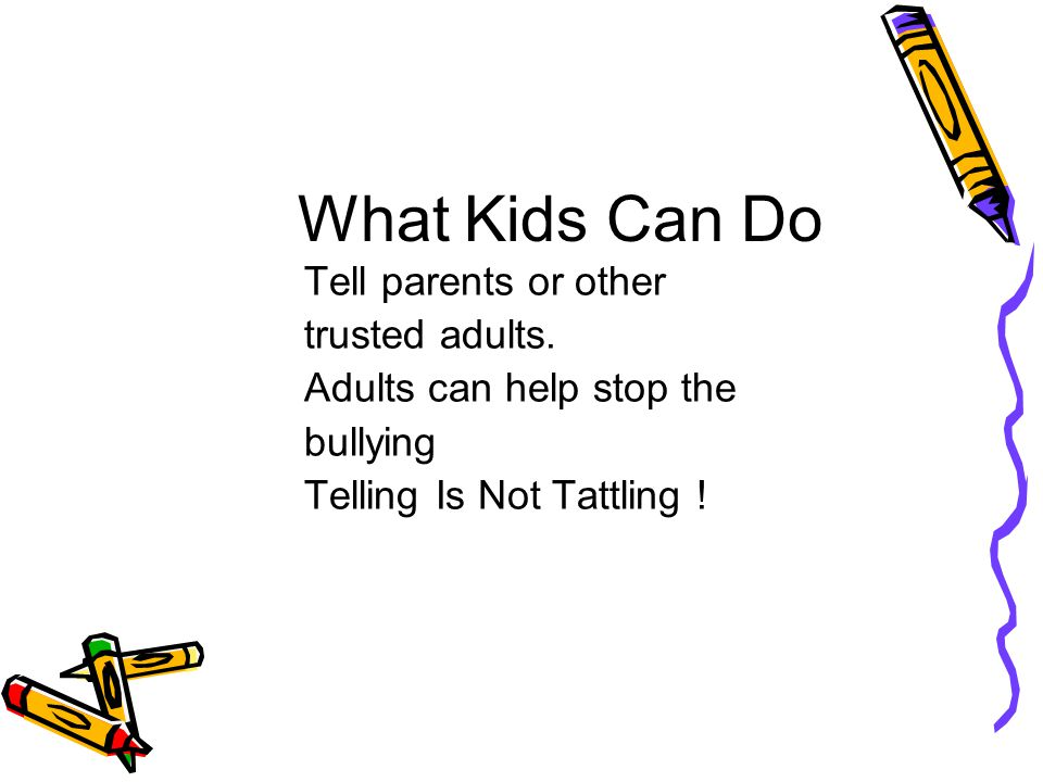 What Kids Can Do Tell parents or other trusted adults.