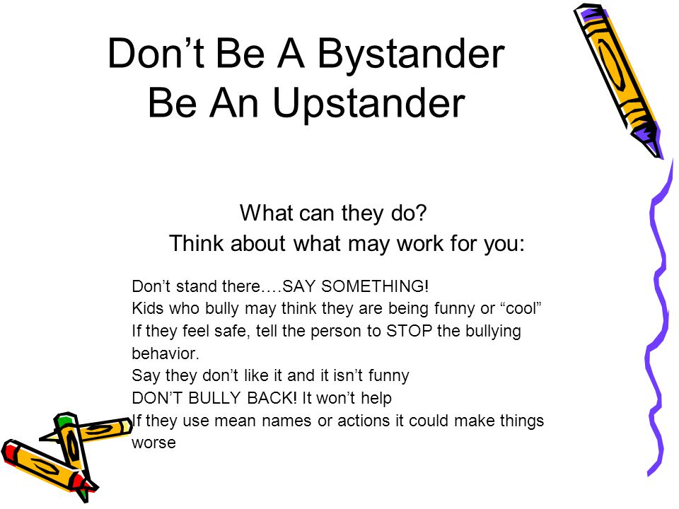 Don't Be A Bystander Be An Upstander What can they do.