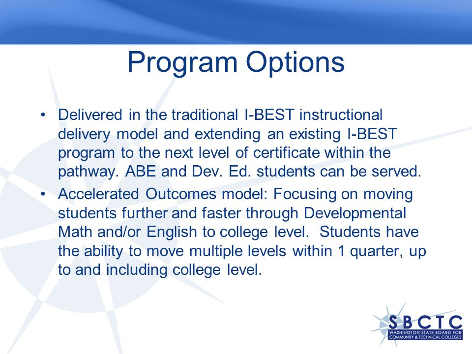 Program Options Delivered in the traditional I-BEST instructional delivery model and extending an existing I-BEST program to the next level of certificate within the pathway.
