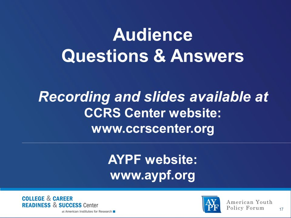 Audience Questions & Answers Recording and slides available at CCRS Center website:   AYPF website:   17