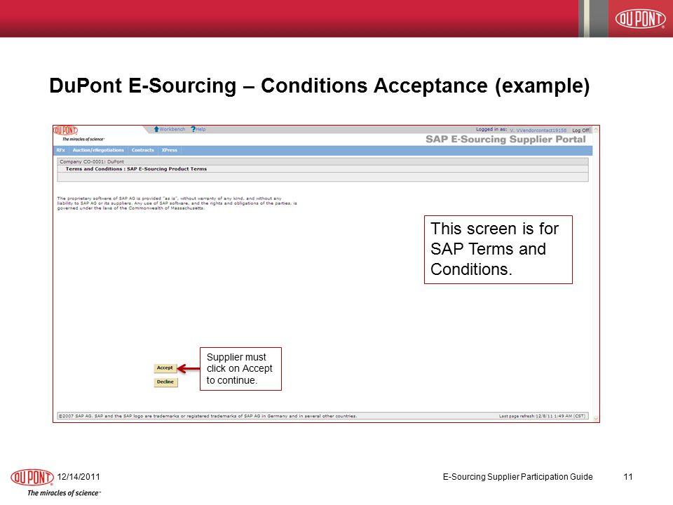 DuPont E-Sourcing – Conditions Acceptance (example) 12/14/2011 E-Sourcing Supplier Participation Guide 11 Supplier must click on Accept to continue.