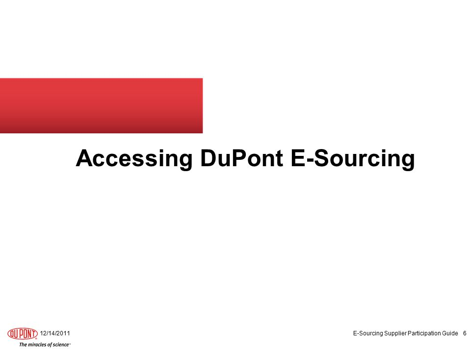 Accessing DuPont E-Sourcing 12/14/2011 E-Sourcing Supplier Participation Guide 6