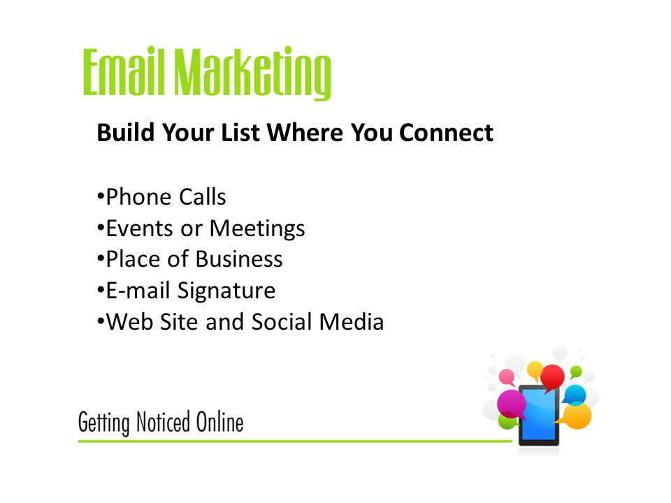 Build Your List Where You Connect Phone Calls Events or Meetings Place of Business  Signature Web Site and Social Media