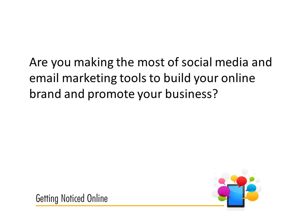 Are you making the most of social media and  marketing tools to build your online brand and promote your business