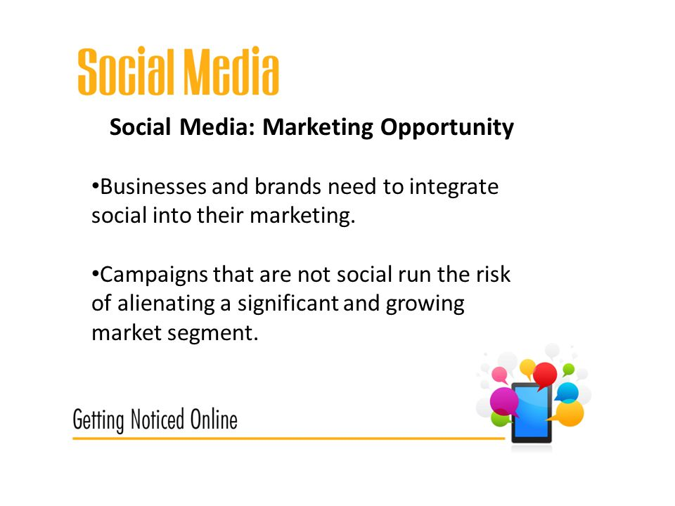 Social Media: Marketing Opportunity Businesses and brands need to integrate social into their marketing.