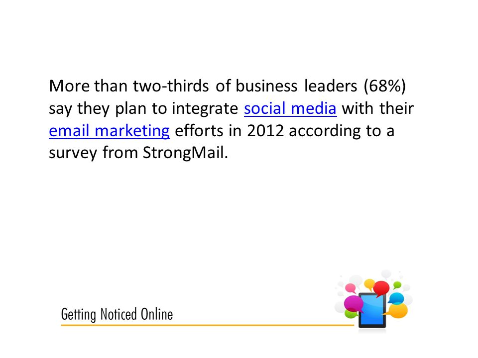 More than two-thirds of business leaders (68%) say they plan to integrate social media with their  marketing efforts in 2012 according to a survey from StrongMail.social media  marketing