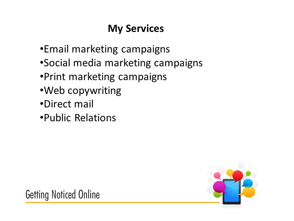 My Services  marketing campaigns Social media marketing campaigns Print marketing campaigns Web copywriting Direct mail Public Relations