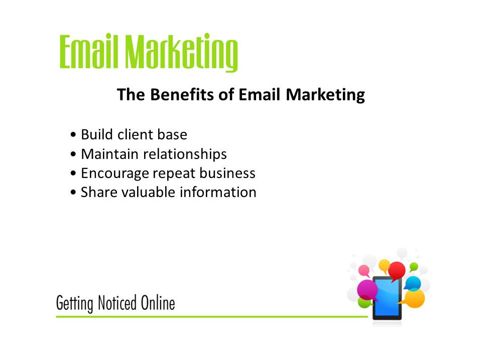 The Benefits of  Marketing Build client base Maintain relationships Encourage repeat business Share valuable information