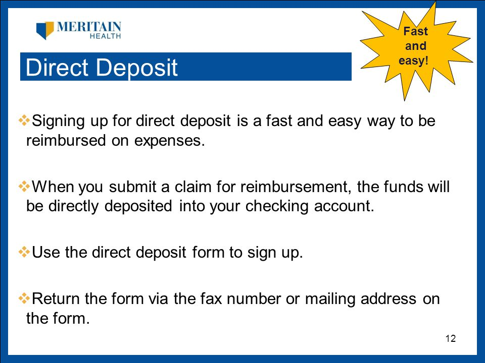  Signing up for direct deposit is a fast and easy way to be reimbursed on expenses.