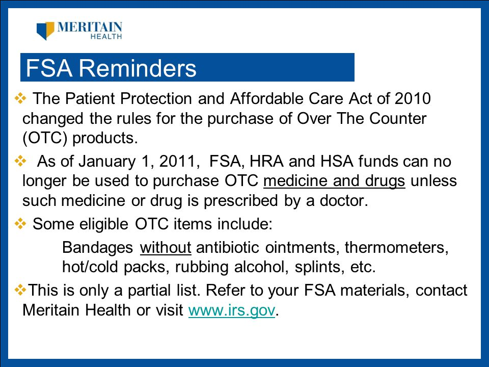  The Patient Protection and Affordable Care Act of 2010 changed the rules for the purchase of Over The Counter (OTC) products.