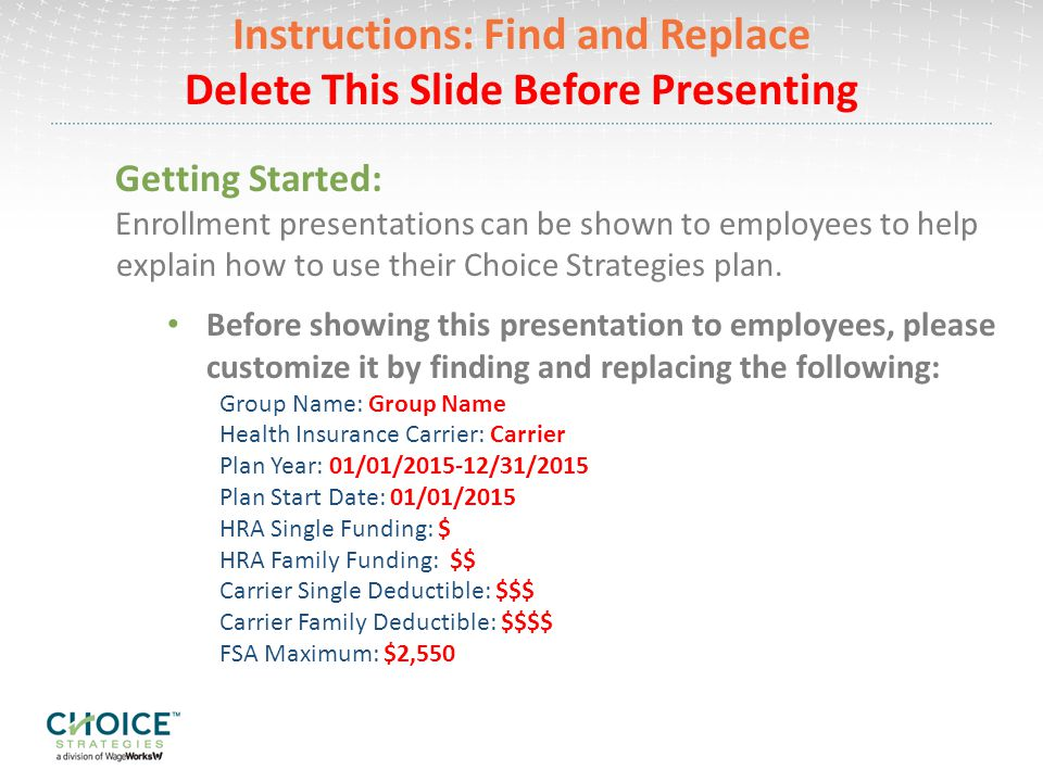 Instructions: Find and Replace Delete This Slide Before Presenting Getting Started: Enrollment presentations can be shown to employees to help explain how to use their Choice Strategies plan.