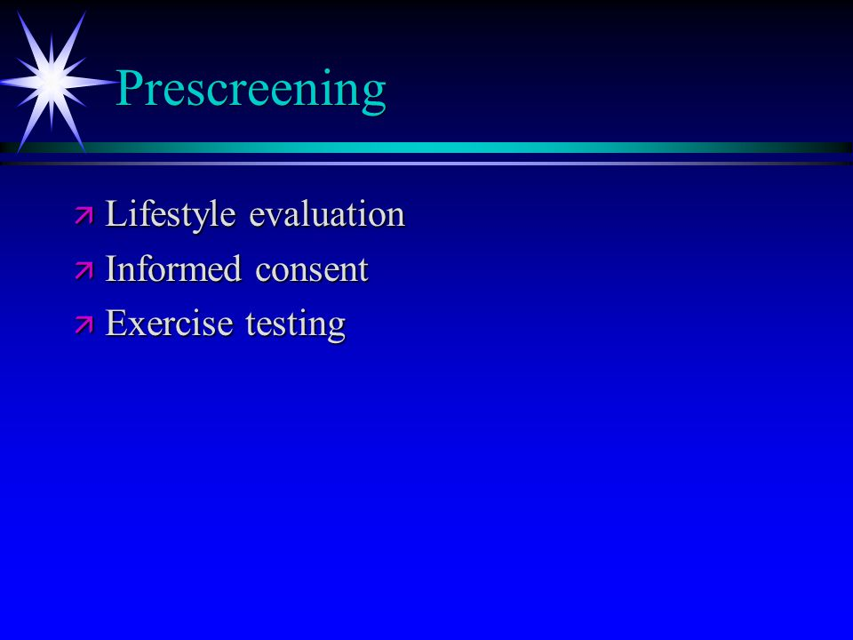 Prescreening ä Lifestyle evaluation ä Informed consent ä Exercise testing