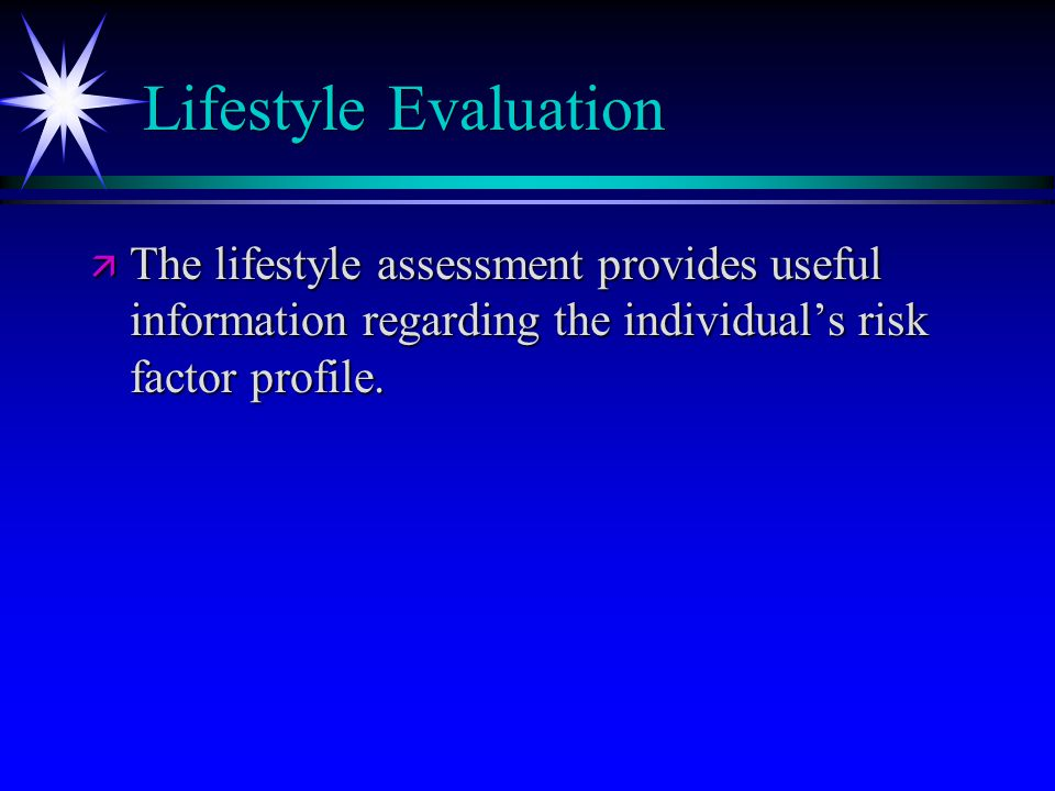 Lifestyle Evaluation ä The lifestyle assessment provides useful information regarding the individual's risk factor profile.