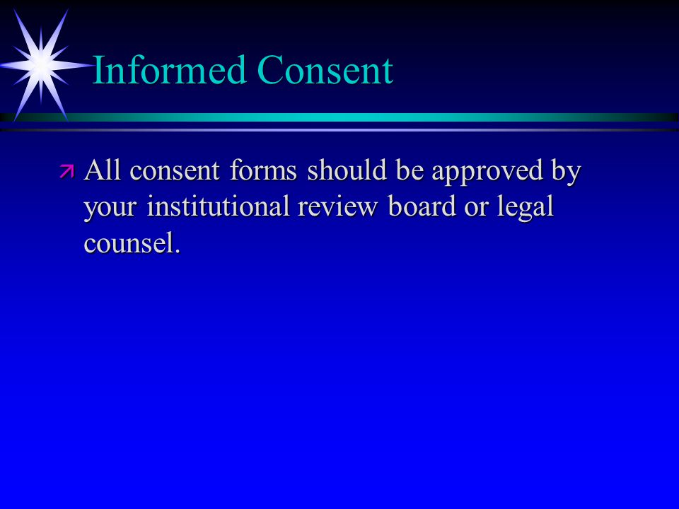 Informed Consent ä All consent forms should be approved by your institutional review board or legal counsel.